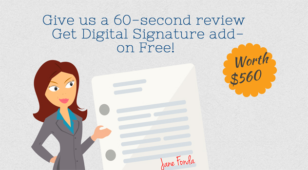 Get us a 60 seconds review & Get Digital Signature Add-on worth $560 absolutely FREE!